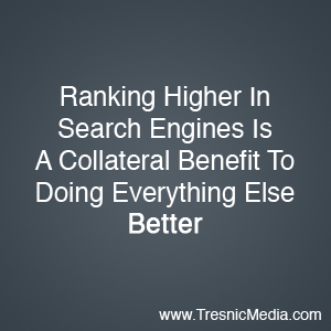 Why Ranking Higher In Search Engines Is A Collateral Benefit