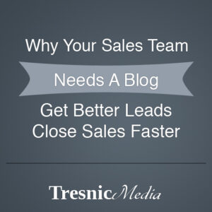 Your Sales Team Needs A Blog
