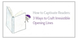 How to Captivate Your Readers: 3 Ways to Craft Irresistible Opening Lines